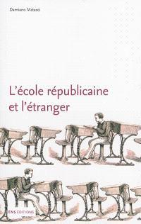 L'école républicaine et l'étranger : une histoire internationale des réformes scolaires en France, 1870-1914