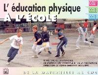 L'éducation physique à l'école : de la maternelle au CM2 : cycle 1 - cycle 2 - cycle 3
