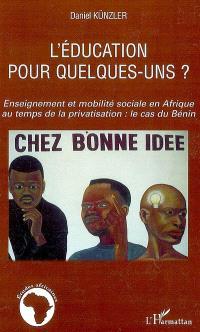 L'éducation pour quelques-uns ? : enseignements et mobilité sociale en Afrique au temps de la privatisation : le cas du Bénin