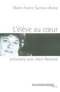 L'élève au coeur : entretiens avec Alain Rémond