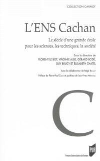 L'ENS Cachan : le siècle d'une grande école pour les sciences, les techniques, la société
