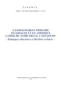 L'Enseignement primaire en Espagne et en Amérique latine du XVIIIe siècle à nos jours : politiques éducatives et réalités scolaires : actes