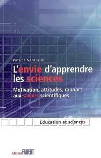 L'envie d'apprendre les sciences : motivation, attitudes, rapport aux savoirs scientifiques