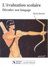 L'Evaluation scolaire : décoder son langage