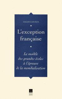 L'exception française : le modèle des grandes écoles à l'épreuve de la mondialisation
