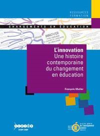 L'innovation : une histoire contemporaine du changement en éducation