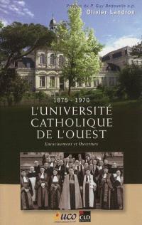 L'Université catholique de l'Ouest : 1875-1970, enracinement et ouverture