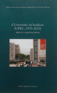 L'université en banlieue, UPEC, 1970-2010 : après les commémorations