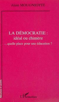 La démocratie : idéal ou chimère : quelle place pour une éducation ?