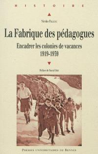 La fabrique des pédagogues : encadrer les colonies de vacances, 1919-1939