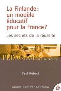 La Finlande, un modèle éducatif pour la France ? : les secrets d'une réussite