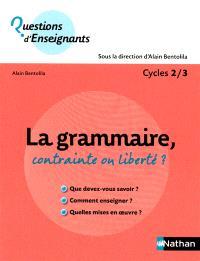 La grammaire, contrainte ou liberté ? : cycles 2-3