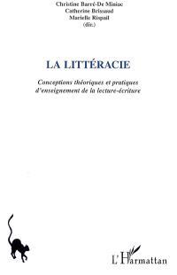 La littéracie : conceptions théoriques et pratiques d'enseignement de la lecture-écriture