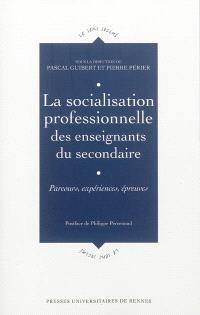 La socialisation professionnelle des enseignants du secondaire : parcours, expériences, épreuves