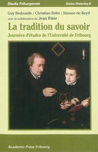 La tradition du savoir : journées d'études de l'Université de Fribourg