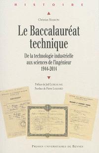 Le baccalauréat technique : de la technologie industrielle aux sciences de l'ingénieur : 1944-2014