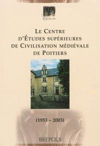 Le Centre d'études supérieures de civilisation médiévale de Poitiers : 1953-2003