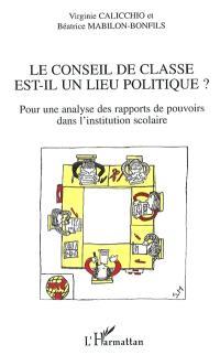Le conseil de classe est-il un lieu politique ? : pour une analyse des rapports de pouvoirs dans l'institution scolaire
