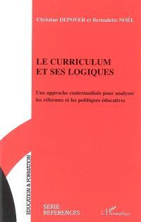 Le curriculum et ses logiques : une approche contextualisée pour analyser les réformes et les politiques éducatives