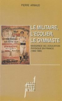 Le Militaire, l'écolier, le gymnaste : naissance de l'éducation physique en France (1869-1889)