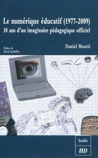Le numérique éducatif (1977-2009) : 30 ans d'imaginaire pédagogique officiel