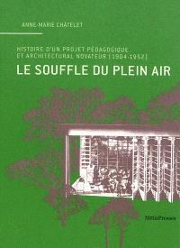 Le souffle du plein air : histoire d'un projet pédagogique et architectural novateur (1904-1952)
