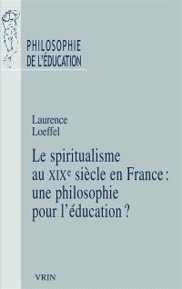 Le spiritualisme au XIXe siècle en France : une philosophie pour l'éducation ?