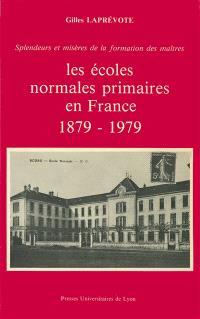 Les Ecoles normales primaires en France : 1879-1979 splendeurs et misères de la formation des maîtres