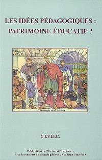 Les idées pédagogiques : patrimoine éducatif : actes du colloque de Rouen des 24, 25 et 26 septembre 1998