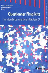 Les méthodes de recherche en didactiques. Volume 3, Questionner l'implicite : actes du troisième Séminaire international sur les méthodes de recherche en didactiques de juin 2008