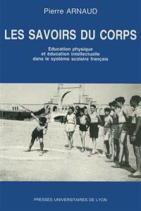Les savoirs du corps : éducation physique et éducation intellectuelle dans le système scolaire français