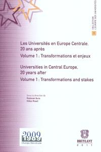 Les universités en Europe centrale, 20 ans après = Universities in Central Europe, 20 years after. Volume 1, Transformations et enjeux = Transformations and stakes