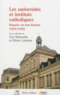 Les universités et instituts catholiques : regards sur leur histoire (1870-1950)
