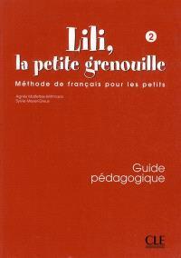 Lili, la petite grenouille 2 : méthode de français pour les petits : guide pédagogique