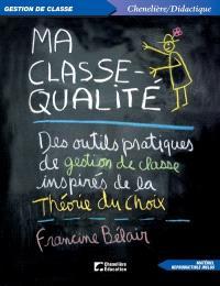 Ma classe-qualité  : des outils pratiques de gestion de classe inspirés de la théorie du choix