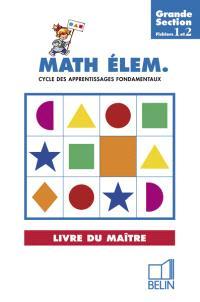 Math élém., grande section, cycle des apprentissages : fichiers 1 et 2 : livre du maître