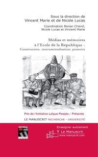 Médias et mémoires à l'école de la République : construction, instrumentalisation, pouvoirs