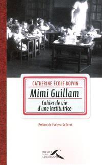 Mimi Guillam : cahier de vie d'une institutrice