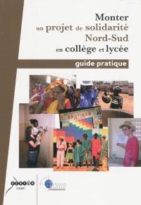 Monter un projet de solidarité Nord-Sud en collège et lycée : guide pratique