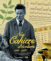 Nos cahiers d'écoliers : 1880-1968