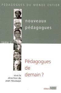 Nouveaux pédagogues. Volume 2, Pédagogues de demain ? : XXe-XXIe siècles