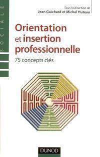 Orientation et insertion professionnelle : 75 concepts clés