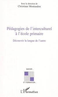 Pédagogies de l'interculturel à l'école primaire : découvrir la langue de l'autre