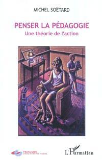 Penser la pédagogie : une théorie de l'action