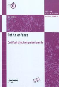 Petite enfance, certificat d'aptitude professionnelle : arrêté de création du 25 février 2005 modifié par l'arrêté du 22 novembre 2007 et annexes