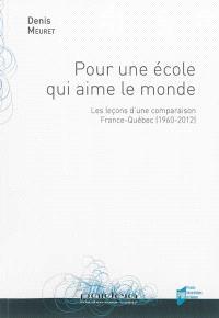 Pour une école qui aime le monde : les leçons d'une comparaison France-Québec, 1960-2012