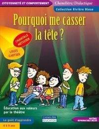 Pourquoi me casser la tête?  : éducation aux valeurs par le théâtre : le goût d'apprendre, 6 à 9 ans
