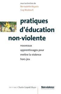 Pratiques d'éducation non violente : nouveaux apprentissages pour mettre la non-violence hors jeu : dans le cadre de la décennie pour une culture de la paix et de la non-violence (2001-2010)
