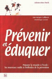 Prévenir et éduquer : préparer la réussite à l'école : les nouveaux outils et méthodes de la prévention