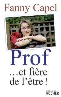 Prof... et fière de l'être ! : témoignage